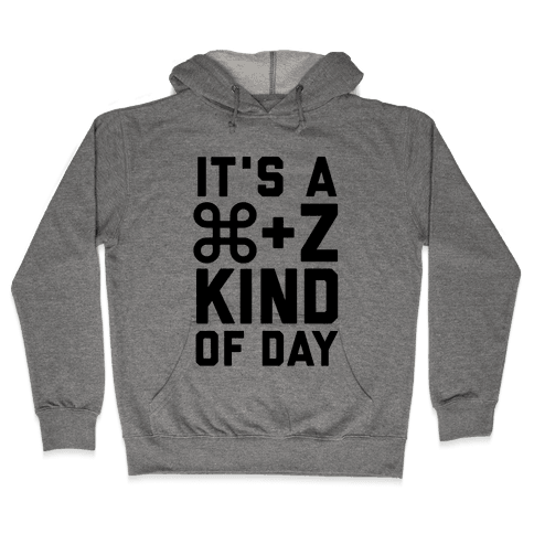 It's A Command + Z Kind Of Day Hooded Sweatshirt