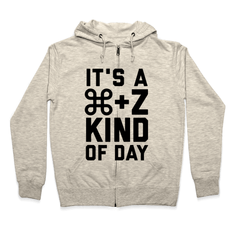 It's A Command + Z Kind Of Day Zip Hoodie
