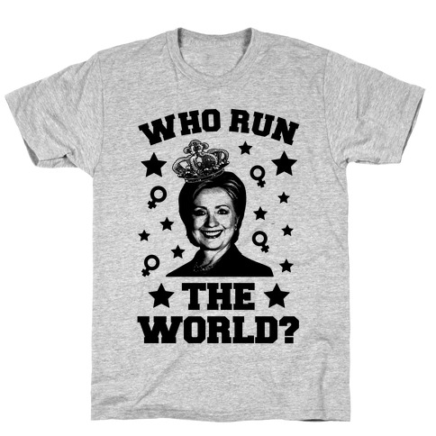 Who Run the World T-Shirt