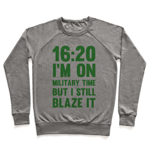 16:20 I'm On Military Time But I Still Blaze It Pullover