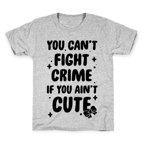 You Can't Fight Crime If You Ain't Cute Kids T-Shirt