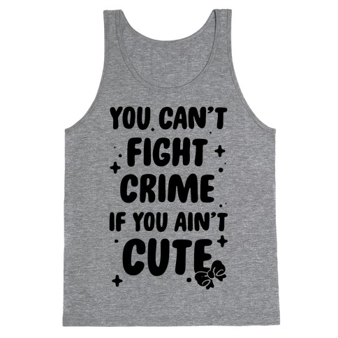 You Can't Fight Crime If You Ain't Cute Tank Top