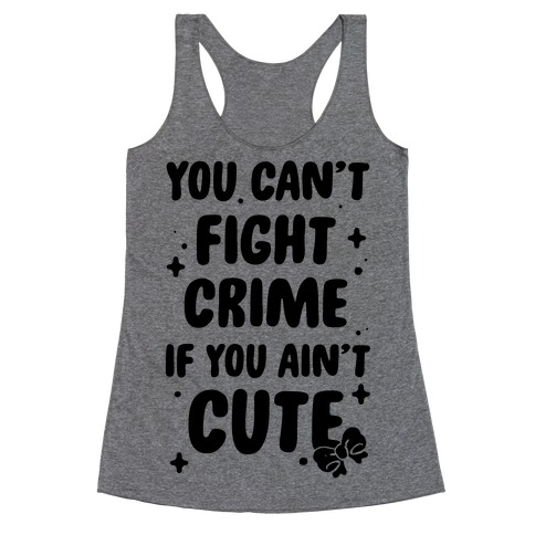 You Can't Fight Crime If You Ain't Cute Racerback Tank Top