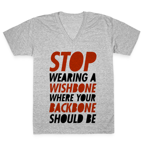 Stop Wearing A Wishbone Where Your Backbone Should Be V-Neck Tee Shirt