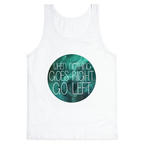 When Nothing Goes Right, Turn Left! Tank Top