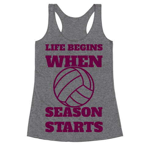 Life Begins When Volleyball Season Begins Racerback Tank Top