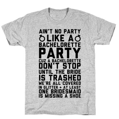 Ain't No Party Like A Bachelorette Party T-Shirt