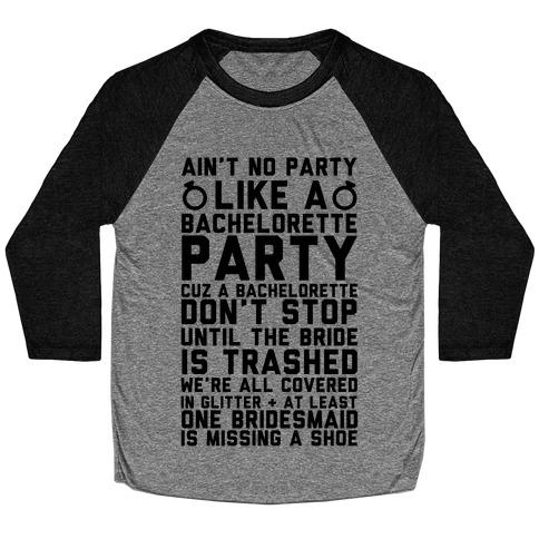 Ain't No Party Like A Bachelorette Party Baseball Tee
