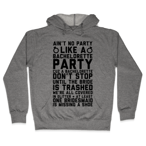 Ain't No Party Like A Bachelorette Party Hooded Sweatshirt
