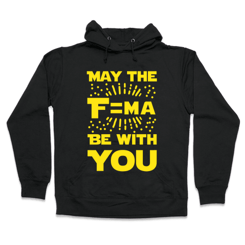 May the F=MA be With You! Hooded Sweatshirt