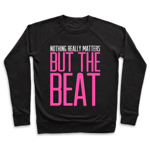 Nothing Really Matters but the Beat Pullover