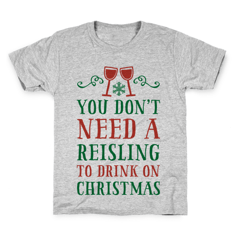 You Don't Need A Reisling To Drink On Christmas Kids T-Shirt