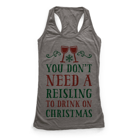 You Don't Need A Reisling To Drink On Christmas Racerback Tank Top