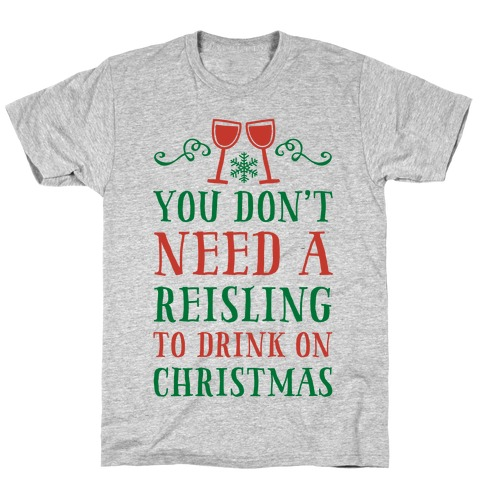 You Don't Need A Reisling To Drink On Christmas T-Shirt