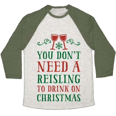You Don't Need A Reisling To Drink On Christmas Baseball Tee