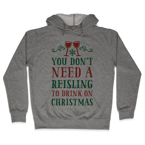 You Don't Need A Reisling To Drink On Christmas Hooded Sweatshirt