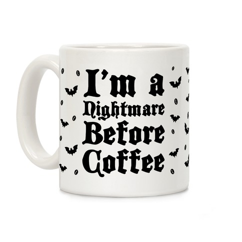 I'm a Nightmare Before Coffee Coffee Mug