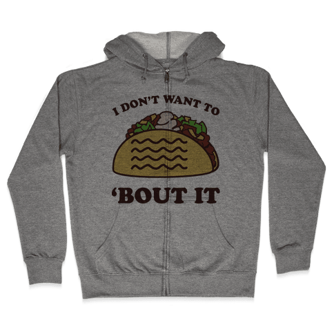 I Don't Want To Taco 'Bout It Zip Hoodie