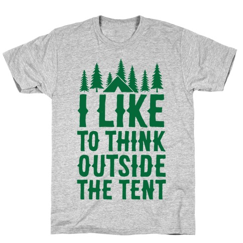 I Like To Think Outside The Tent T-Shirt