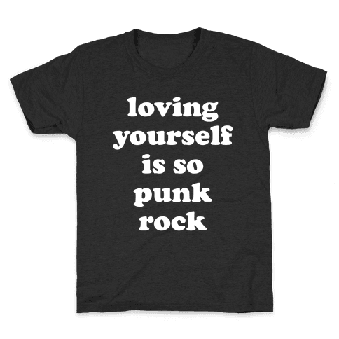 Loving Yourself Is So Punk Rock Kids T-Shirt