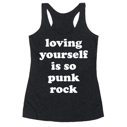 Loving Yourself Is So Punk Rock Racerback Tank Top