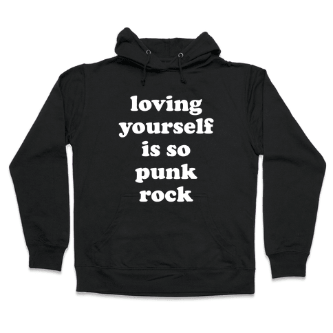 Loving Yourself Is So Punk Rock Hooded Sweatshirt