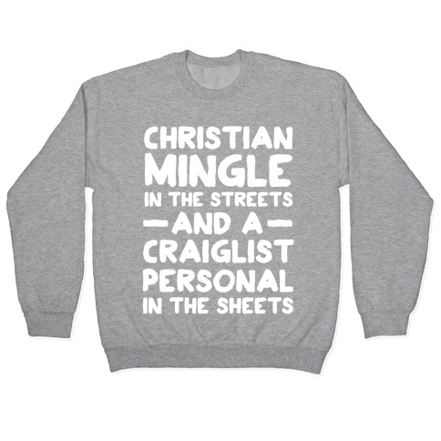 Christian Mingle is the Streets and a Craglist Personal in the Sheets Pullover