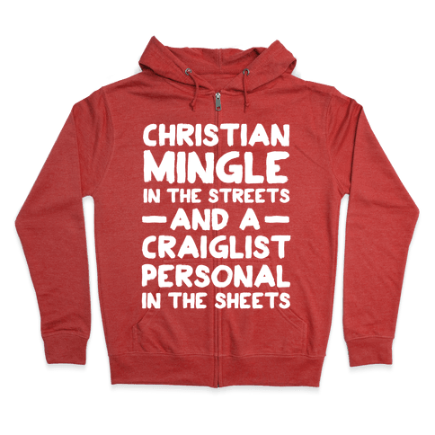 Christian Mingle is the Streets and a Craglist Personal in the Sheets Zip Hoodie