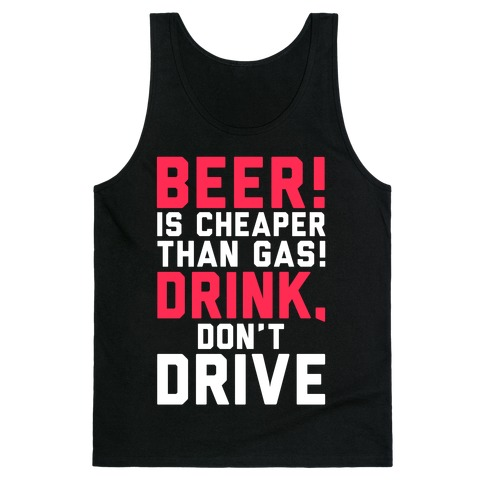 Beer is Cheaper than Gas! Tank Top