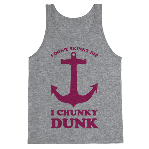 I Don't Skinny Dip I Chunky Dunk Tank Top