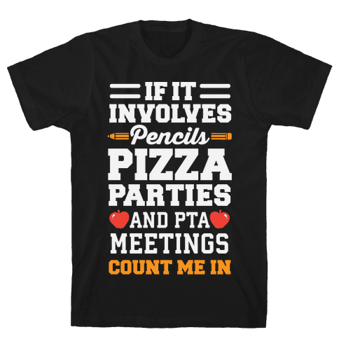 If It Involves Pencils, Pizza Parties, And PTA Meetings, Count Me In Mens T-Shirt