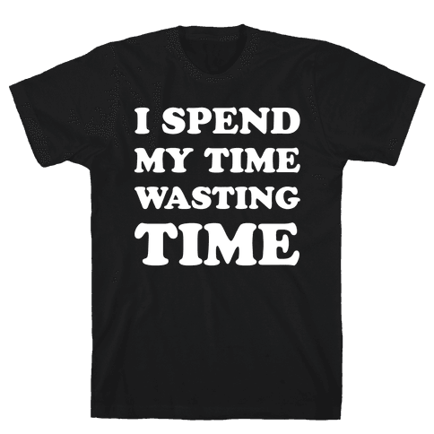 I Spend Time Wasting Time Mens T-Shirt