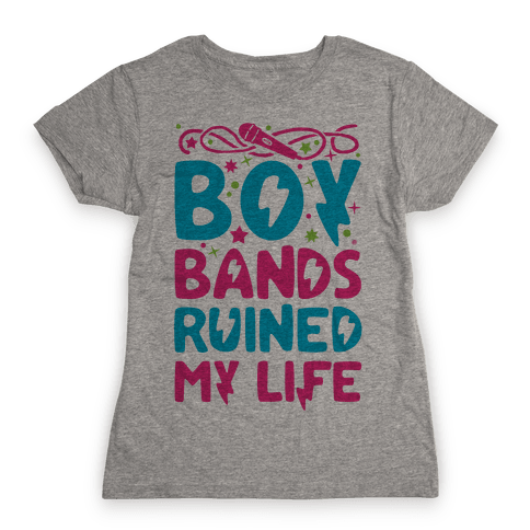 Boy Bands Ruined My Life Womens T-Shirt