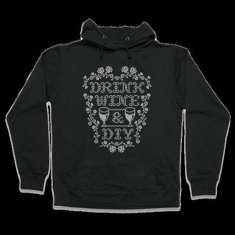 Drink Wine and D.I.Y. Hooded Sweatshirt