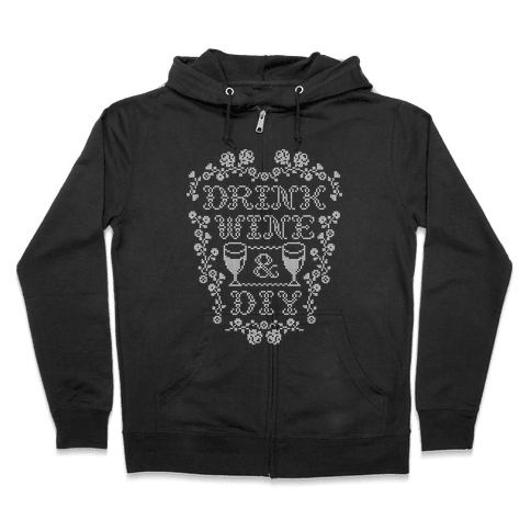 Drink Wine and D.I.Y. Zip Hoodie