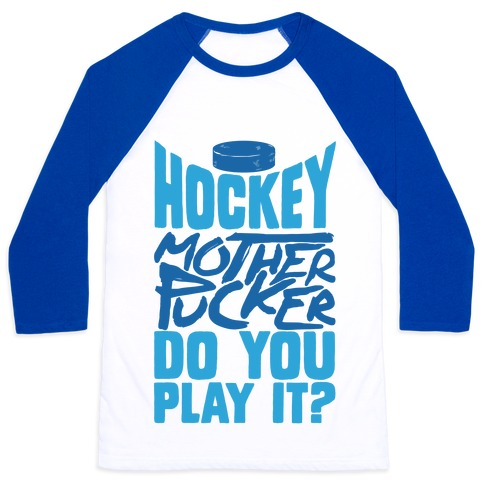 Hockey Mother Pucker Do You Play It? Baseball Tee