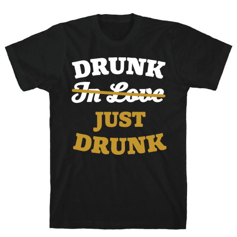 Drunk. Just Drunk Mens T-Shirt