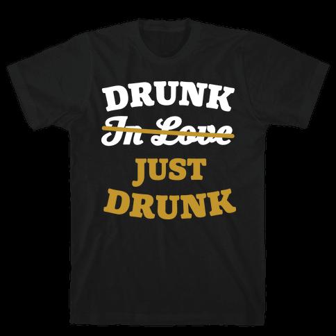 Drunk. Just Drunk Mens T-Shirt