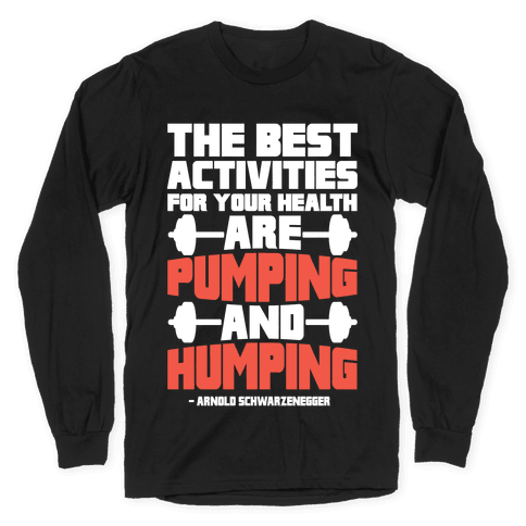 The Best Activities For Your Health Are Pumping And Humping Long Sleeve T-Shirt