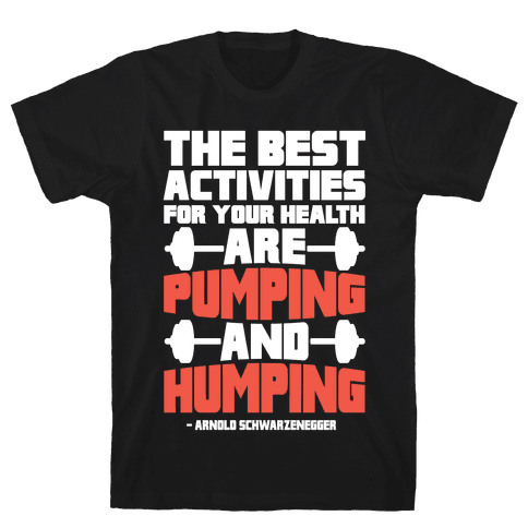 The Best Activities For Your Health Are Pumping And Humping Mens T-Shirt