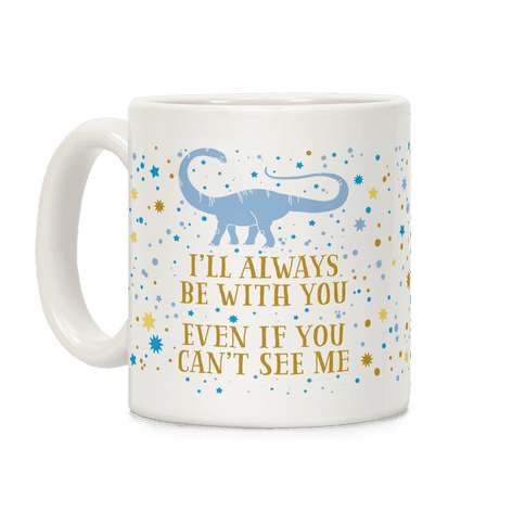 I'll Always Be With You Even If You Can't See Me Coffee Mug