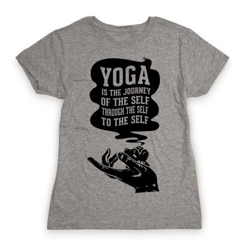 Yoga is the Journey of the Self Through the Self to the Self Womens T-Shirt