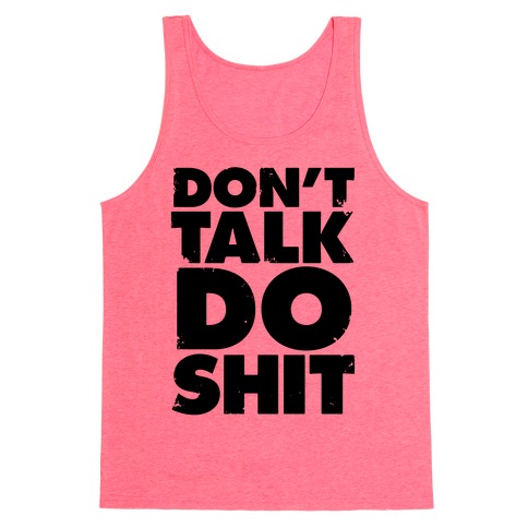 Don't Talk, Do Shit Tank Top