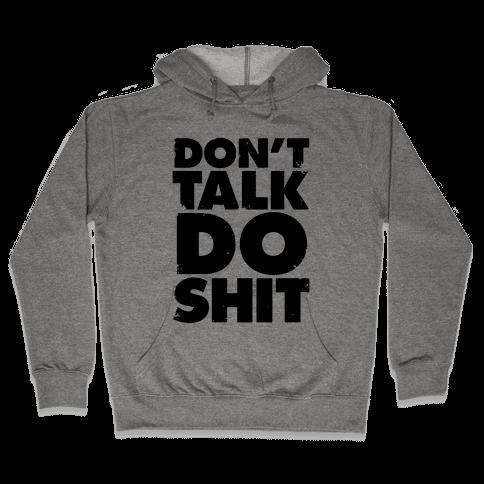 Don't Talk, Do Shit Hooded Sweatshirt