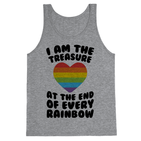 I Am The Treasure At The End Of Every Rainbow Tank Top