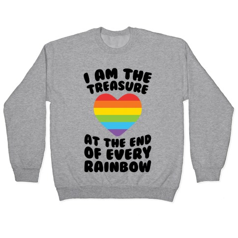I Am The Treasure At The End Of Every Rainbow Pullover
