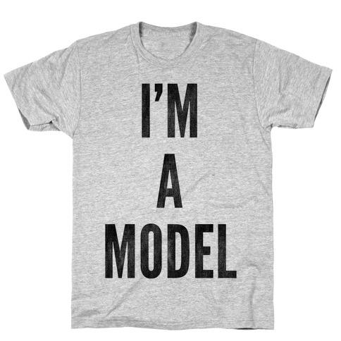 I'm A Model T-Shirt