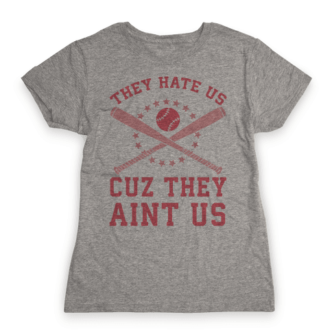 They Hate Us Cuz They Ain't Us (Softball) Womens T-Shirt