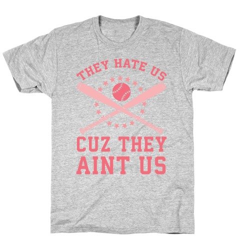 They Hate Us Cuz They Ain't Us (Softball) T-Shirt