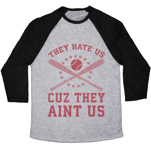 They Hate Us Cuz They Ain't Us (Softball) Baseball Tee